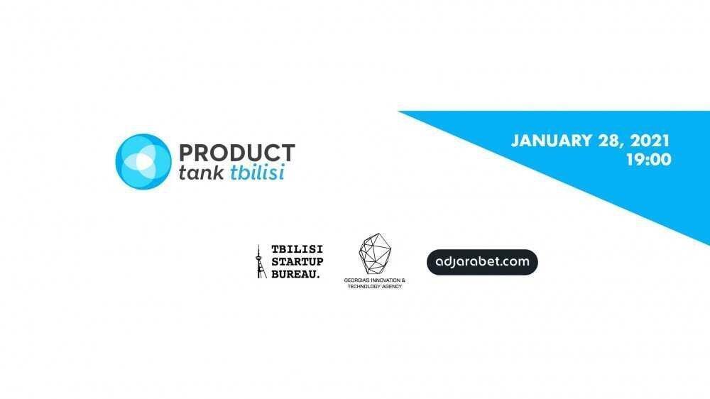 აჭარაბეთის მხარდაჭერით ProductTank Tbilisi კვლავ ბრუნდება 2021 წლის პირველი შეხვედრით