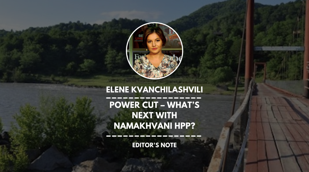 Power Cut – What's Next with Namakhvani HPP? | Editor's Note